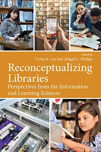 Reconceptualizing Libraries: Perspectives from the Information and Learning Sciences (English Edition)