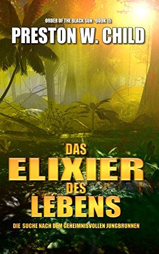 Buchseite und Rezensionen zu 'Elixier des Lebens - Die Suche nach dem geheimnisvollen Jungbrunnen (Orden der schwarzen Sonne 15)' von Preston William Child