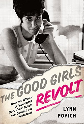 the-good-girls-revolt-how-the-women-of-newsweek-sued-their-bosses-and-changed-the-workplace