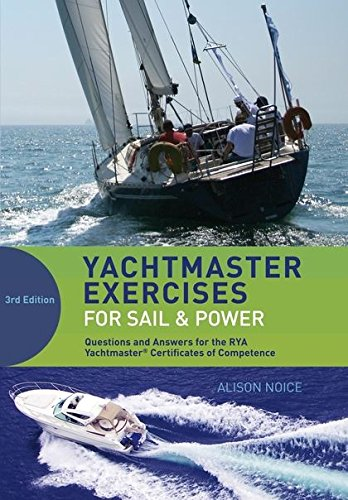 Yachtmaster Exercises for Sail and Power: Questions and Answers for the RYA Yachtmaster (R) Certificates of Competence