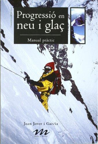 Progressió en neu i glaç: Manual pràctic. (Manuals de muntanya)