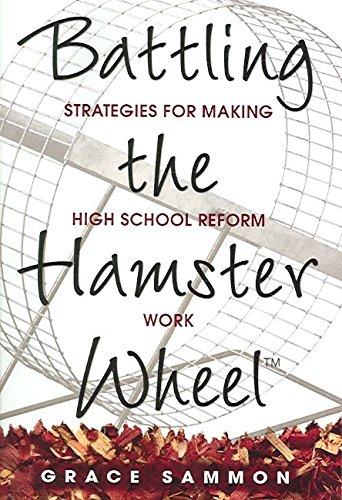 [Battling the Hamster Wheel: Strategies for Making High School Reform Work] (By: Grace M. Sammon) [published: December, 2005]