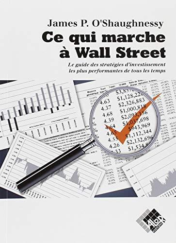 Ce qui marche à Wall Street: Le guide des stratégies d'investissement les plus performantes de tous les temps par James Oet#8217;Shaughnessy