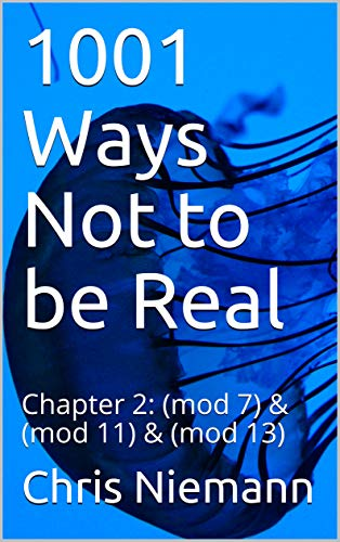 1001 Ways Not to be Real: Chapter 2: (mod 7) & (mod 11) & (mod 13) (English Edition)