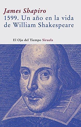1599. Un año en la vida de William Shakespeare (El Ojo del Tiempo)