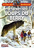 Le Clan des Bordesoule 27 - Le secret des loups du Berry