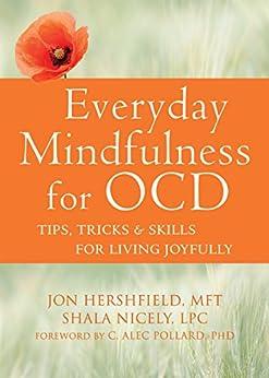 Everyday Mindfulness for OCD: Tips, Tricks, and Skills for Living Joyfully by [Hershfield, Jon, Nicely, Shala]