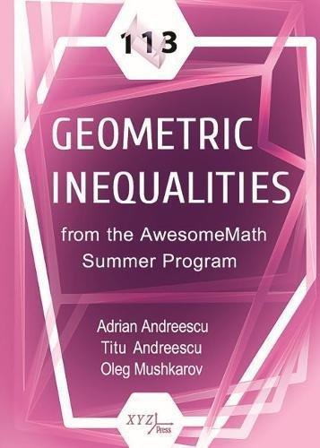 113 Geometric Inequalities from the AwesomeMath Summer Program (Xyz)