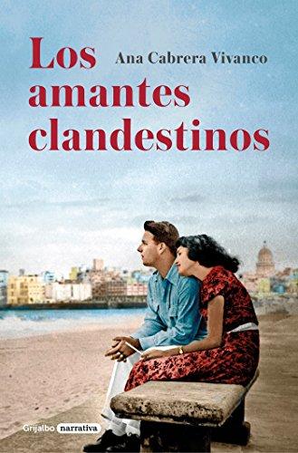 Los amantes clandestinos (Grijalbo Narrativa) por Ana Cabrera Vivanco