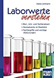 Laborwerte verstehen. Kompakt-Ratgeber: Blut-, Urin- und Stuhlanalysen - Normalwerte im Überblick - Fachbegriffe und wichtige Abkürzungen