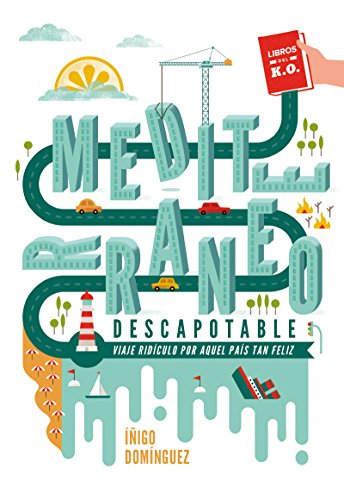 Mediterráneo descapotable: Un viaje ridículo por aquel país tan feliz (Narrativa (libros Del Ko)) por Iñigo Domínguez