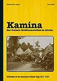 Kamina - des Kaisers Großfunkstation in Afrika: Telefunken in der deutschen Kolonie Togo 1911-1914 - Reinhard Klein-Arendt, Peter Sebald