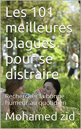 Couverture du livre Les 101 meilleures blagues pour se distraire: Rechercher la bonne humeur au quotidien (loisirs et distractions)