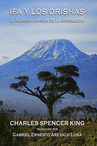 IFA Y Los Orishas: La Religion Antigua De La Naturaleza por Charles Spencer King
