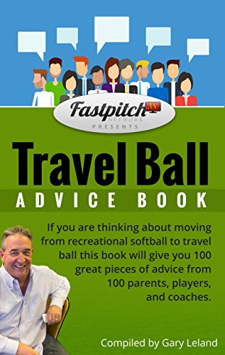 The Travel Ball Advice Book: 100 great tips on moving from recreational ball to travel ball (English Edition) por Gary Leland