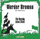 Werder Bremen: Die Audio-Tour. Ein Verein & seine Stadt.