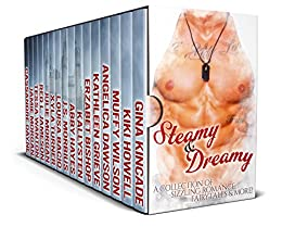 Steamy & Dreamy: A Collection of Sizzling Romance, Fairytales, and more! by [Kincade, Gina, Howell, Kiki, Wilson, Muffy, Bishop, Erzabet, Dawson, Angelica, Grieve, Kathleen, Jameson, Red L., Morbius, J.S., Hayes, Abby, Wanton, Tessa, Jamie Morgan, Cassandre Dayne, Julie Morgan, Louisa Bacio, Xyla Turner, Kallysten]