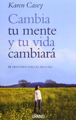 cambia-tu-mente-y-tu-vida-cambiara-12-principios-para-el-dia-a-dia-crecimiento-personal