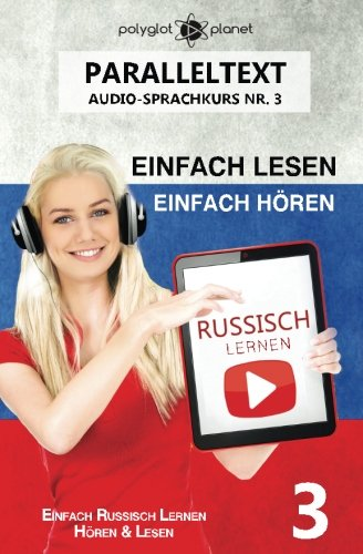 Russisch Lernen - Einfach Lesen | Einfach Hören Paralleltext: Einfach Russisch Lernen Hören & Lesen (Audio-Sprachkurs)