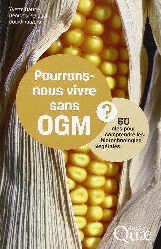 Pourrons-nous vivre sans OGM ? : 60 clés pour comprendre les biotechnologies végétales