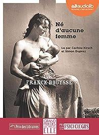 Né d'aucune femme par Franck Bouysse