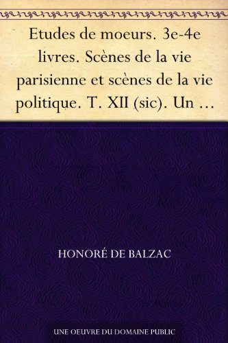 Couverture du livre Etudes de moeurs. 3e-4e livres. Scènes de la vie parisienne et scènes de la vie politique. T. XII (sic). Un épisode sous la terr