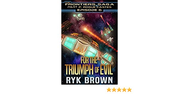 Ep6 for the triumph of evil the frontiers saga part 2 ep6 for the triumph of evil the frontiers saga part 2 rogue castes ebook ryk brown amazon kindle store fandeluxe Document