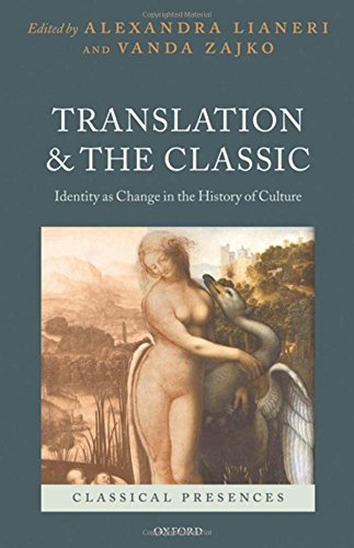 Translation and the Classic: Identity as Change in the History of Culture (Classical Presences)