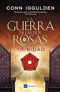 La guerra de las Dos Rosas - Trinidad par Conn Iggulden