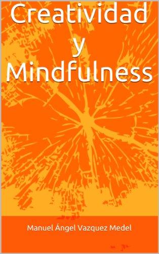 Descargar Libro Creatividad y Mindfulness de MANUEL A. VÁZQUEZ MEDEL