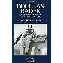 Douglas Bader: A Biography of the Legendary World War II Fighter Pilot (Airlife's Classics)