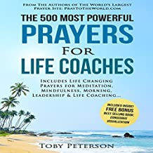 The 500 Most Powerful Prayers for Life Coaches: Includes Life Changing Prayers for Meditation, Mindfulness, Morning, Leadership & Life Coaching