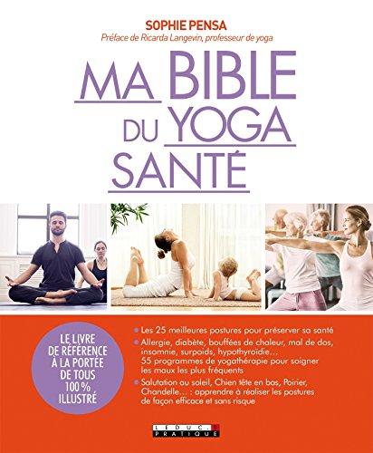 Ma bible du yoga sant: Le livre de rfrence  la porte de tous 100% illustr
