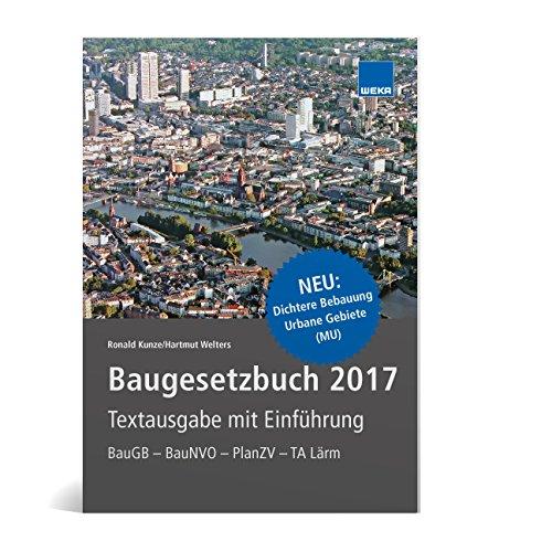 Baugesetzbuch 2017 - Textausgabe mit Einführung: BauGB - BauNVO - PlanZV - TA Lärm