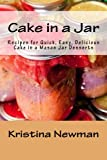 Cake in a Jar: Recipes for Quick, Easy, Delicious Cake in a Mason Jar Desserts