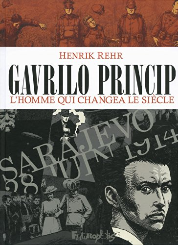Gavrilo Princip: L'homme qui changea le siècle