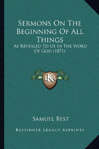 Sermons on the Beginning of All Things: As Revealed to Us in the Word of God (1871)
