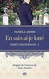 En vain ai-je lutté: Darcy Gentleman, T2 (French Edition)