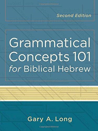 Grammatical Concepts 101 for Biblical Hebrew por Gary A. Long
