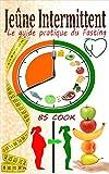 Jeûne Intermittent: Le guide pratique du fasting : La méthode ultra efficace pour perdre du poids naturellement et vivre longtemps en bonne santé