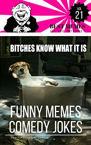 Funny Memes Comedy Jokes vol.21: Best Memes Of Internet : Bitches know what is  (English Edition)