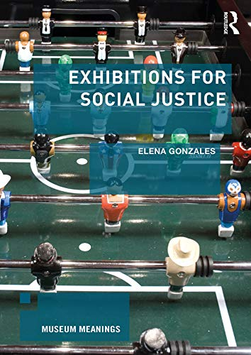 Exhibitions for Social Justice (Museum Meanings) (English Edition)