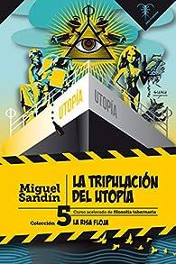 La tripulación del Utopía: Curso acelerado de filosofía tabernaria par Miguel Sandín