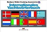 Internationales Yachtwörterbuch: Dänisch, Deutsch, Englisch, Französisch, Griechisch, Holländisch, Italienisch, Portugiesisch, Spanisch, Türkisch - Barbara Webb