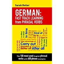 GERMAN: FAST TRACK LEARNING from PHRASAL VERBS: The 100 most used English phrasal verbs with 600 phrase examples. (English Edition)