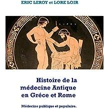 Histoire de la Médecine, Antique: Gréco-Romaine (French Edition)