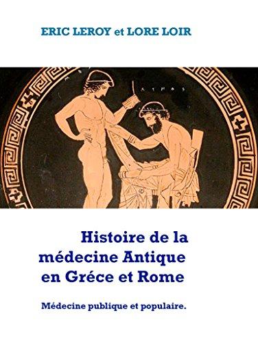 Histoire de la Médecine, Antique: Gréco-Romaine par Eric Leroy