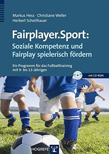 Fairplayer.Sport: Soziale Kompetenz und Fairplay spielerisch fördern: Ein Programm für das Fußballtraining mit 9- bis 13-Jährigen