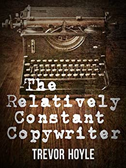 The Relatively Constant Copywriter by [Hoyle, Trevor]