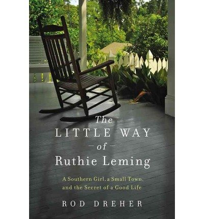 [ THE LITTLE WAY OF RUTHIE LEMING: A SOUTHERN GIRL, A SMALL TOWN, AND THE SECRET OF A GOOD LIFE (NEW) AVAILABLE USED ] The Little Way of Ruthie Leming: A Southern Girl, a Small Town, and the Secret of a Good Life (New) Available Used By Dreher, Rod ( Author ) Apr-2013 [ Hardcover ]